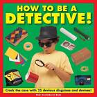 How to be a Detective!: Crack the Case with 25 Devious Disguises and Devices! by Nick Huckleberry Beak (Hardback, 2013)