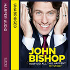 How Did All This Happen? by John Bishop (CD-Audio, 2013)