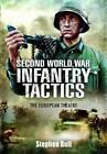 Second World War Infantry Tactics: The European Theatre by Stephen Bull (Hardback, 2012)