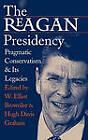 The Reagan Presidency: Pragmatic Conservatism and Its Legacies by University Press of Kansas (Hardback, 2003)