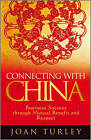 Connecting with China: Business Success Through Mutual Benefit and Respect by Joan Turley (Hardback, 2010)