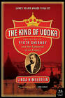 The King of Vodka: The Story of Pyotr Smirnov and the Upheaval of an Empire by Linda Himelstein (Paperback, 2010)