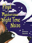 Floyd and the Mysterious Night Time Noise by Kristine Daniels (Paperback / softback, 2011)