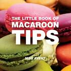The Little Book of Macaroon Tips by Meg Avent (Paperback, 2010)