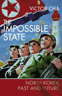 The Impossible State: North Korea, Past and Future by Victor Cha (Hardback, 2012)