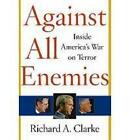 Against All Enemies: Inside America's War on Terror by Richard A. Clarke (Paperback, 2004)