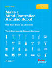 Make a Mind Controlled Arduino Robot: Create a Bot That Reads Your Thoughts by Tero Karvinen, Kimmo Karvinen (Paperback, 2012)