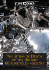 The Strange Death of the British Motorcycle Industry by Steve Koerner (Paperback, 2012)