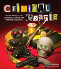 Criminal Crafts: From D.I.Y. to F.B.I. Outlaw Projects for Scoundrels, Cheats, and Armchair Detectives by Shawn Gascoyne-Bowman (Paperback, 2012)