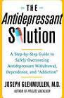 The Antidepressant Solution by Joseph Glenmullen (Paperback, 2006)