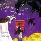 Brave Wolf and the Thunderbird: Tales of the People by Joseph Medicine Crow, Linda R. Martin, Crow Medicine (Board book, 1998)