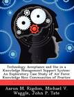 Technology Acceptance and Use in a Knowledge Management Support System: An Exploratory Case Study of Air Force Knowledge Now Communities of Practice by Aaron M Rigdon, Michael V Waggle, John P Tate (Paperback / softback, 2012)