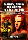 Captivity, Slavery and Survival as a Far East POW: Conjuror on the Kwai by Peter Fyans (Hardback, 2011)