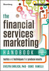 The Financial Services Marketing Handbook: Tactics and Techniques That Produce Results by Evelyn Ehrlich, Duke Fanelli (Hardback, 2012)