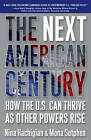 The Next American Century: How the U.S. Can Thrive as Other Powers Rise by Mona Sutphen, Senior Fellow Nina Hachigian (Paperback, 2010)
