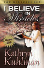I Believe in Miracles by Kathryn Kuhlman (Paperback, 1996)