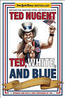 Ted, White, and Blue: The Nugent Manifesto by Ted Nugent (Paperback, 2010)