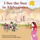 I See the Sun in ...Afghanistan by Dedie King (Paperback, 2011)