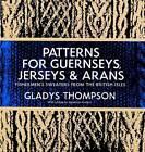 Patterns for Guernseys, Jerseys & Arans by Gladys Thompson (Paperback, 1975)