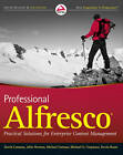 Professional Alfresco: Practical Solutions for Enterprise Content Management by John Newton, Michael Uzquiano, Michael Farman, Kevin Roast, David Caruana (Mixed media product, 2010)