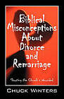 Biblical Misconceptions about Divorce and Remarriage: Shooting the Church's Wounded by Chuck Winters (Paperback / softback, 2011)