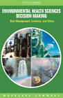 Environmental Health Sciences Decision Making: Risk Management, Evidence, and Ethics: Workshop Summary by Roundtable on Environmental Health Sciences, Research, and Medicine (Paperback, 2009)