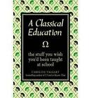 A Classical Education: The Stuff You Wish You'd Been Taught At School by Caroline Taggart (Hardback, 2009)