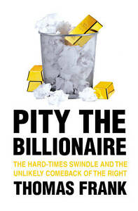 Pity-the-Billionaire-The-Hard-Times-Swindle-and-the-Unlikely-Comeback-of-the-Ri