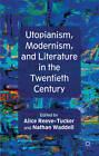 Utopianism, Modernism, and Literature in the Twentieth Century by Palgrave Macmillan (Hardback, 2013)