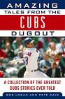 Amazing Tales from The Cubs Dugout: A Collection of the Greatest Cubs Stories Ever Told by Bob Logan, Pete Cava (Hardback, 2012)