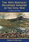 The 10th Kentucky Volunteer Infantry in the Civil War: A History and Roster by Dennis W. Belcher (Hardback, 2009)