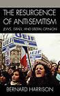 The Resurgence of Anti-semitism: Jews, Israel and Liberal Opinion by Bernard Harrison (Hardback, 2006)
