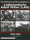 The SS-Panzer-Artillery Regiment 1 Leibstandarte Adolf Hitler (LAH) in World War II by Thomas Fischer (Hardback, 2003)