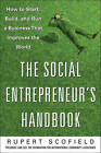 The Social Entrepreneur's Handbook: How to Start, Build, and Run a Business That Improves the World by Rupert Scofield (Hardback, 2011)