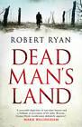 Dead Man's Land by Robert Ryan (Hardback, 2013)