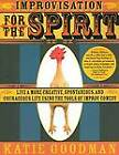 Improvisation for the Spirit: Live a More Creative, Spontaneous, and Courageous Life Using the Tools of Improv Comedy by Katie Goodman (Paperback / softback, 2008)