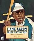Hank Aaron Brave in Every Way by Peter Golenbock (Paperback, 2001)