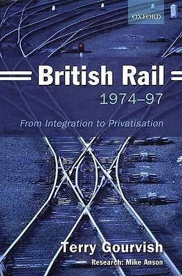 British Rail 1974-97: From Integration to Privatisation, Gourvish, Terry, Good,