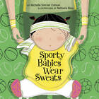 Sporty Babies Wear Sweats by Michelle Sinclair Colman (Board book, 2011)