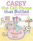 Casey the Cell Phone That Bullied by Janice McCurry (Paperback / softback, 2010)