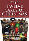 The Twelve Cakes of Christmas: An Evolutionary History, with Recipes by Mary Browne, Helen Leach, Raelene Inglis (Hardback, 2011)