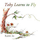 Toby Learns to Fly by Kami Jo (Paperback, 2010)