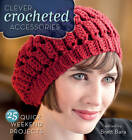 Clever Crocheted Accessories: 25 Quick Weekend Projects by Brett Bara (Paperback, 2012)