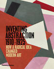 Inventing Abstraction 1910-1925: How a Radical Idea Changed Modern Art by Matthew Affron (Hardback, 2013)