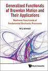 Generalized Functionals Of Brownian Motion And Their Applications: Nonlinear Functionals Of Fundamental Stochastic Processes by Nasir Uddin Ahmed (Hardback, 2011)