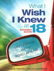 What I Wish I Knew at 18 Student Guide: Life Lessons for the Road Ahead by Dennis Trittin, Arlyn Lawrence (Paperback, 2011)