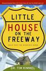 Little House on the Freeway: Help for the Hurried Home by Tim Kimmel (Paperback, 2008)