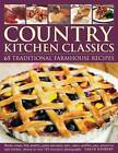 Country Kitchen Classics: 65 Traditional Farmhouse Recipes : Rustic Soups, Fish, Poultry, Game and Meat, Tarts, Cakes, Muffins, Pies, Preserves and Relishes, Shown in Over 245 Evocative Photographs by Sarah Banbery (Paperback, 2012)