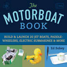 The Motorboat Book: Build & Launch 20 Jet Boats, Paddle-Wheelers, Electric Submarines & More by Ed Sobey (Paperback, 2013)