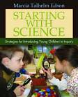 Starting with Science: Strategies for Introducing Young Children to Inquiry by Marcia Talhelm Edson (Paperback, 2013)